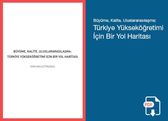 Büyüme, Kalite, Uluslararasılaşma: Türkiye Yükseköğretimi İçin Bir Yol Haritası